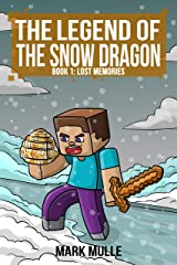 The Legend of the Snow Dragon (Book 1): Lost Memories (An Unofficial Minecraft Book for Kids Ages 9 - 12 (Preteen) Kindle Edition