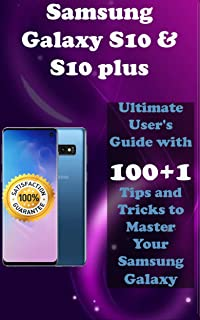 Samsung Galaxy S10 & S10 Plus: 2019 Ultimate User's Guide with 100+1 Tips and Tricks to Master Your Samsung Galaxy