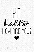 Hi Hello How Are You: A 6x9 Inch Matte Softcover Notebook Journal With 120 Blank Lined Pages And A Friendly Greeting Cover Slogan