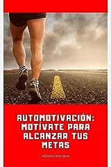 AUTOMOTIVACIÓN: MOTÍVATE PARA ALCANZAR TUS METAS (AUTOAYUDA Y SUPERACIÓN PERSONAL nº 16) Edición Kindle