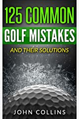 125 COMMON GOLF MISTAKES: And Their Solutions (English Edition) eBook Kindle