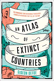 An Atlas of Extinct Countries: The Remarkable (and Occasiona