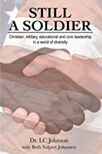 Still A Soldier: Christian, military, educational & civic leadership in a world of diversity