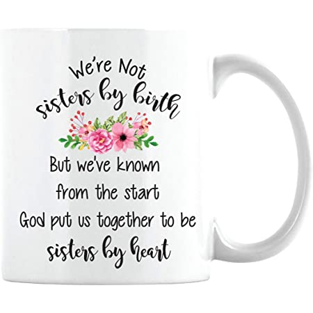 Not Sisters By Birth But By Heart Unbiological Sister Mug Coffee Mug 11 oz