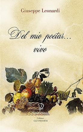 DEL MIO POETAR... VIVO: Poesie in rima baciata (Gli Unicorni Vol. 9)