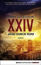 Jagd durch Rom - XXIV: Ein Mann. Tausend Feinde. 24 Stunden, die über Leben und Tod entscheiden. Roman (German Edition)