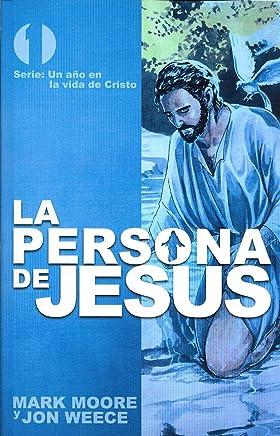 La persona de Jesús (Un año en la vida de Cristo nº 1) (Spanish Edition)