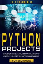 Python Project For Beginners: Python at your fingertips! Learn, create, experiment, and don't miss the current programming...