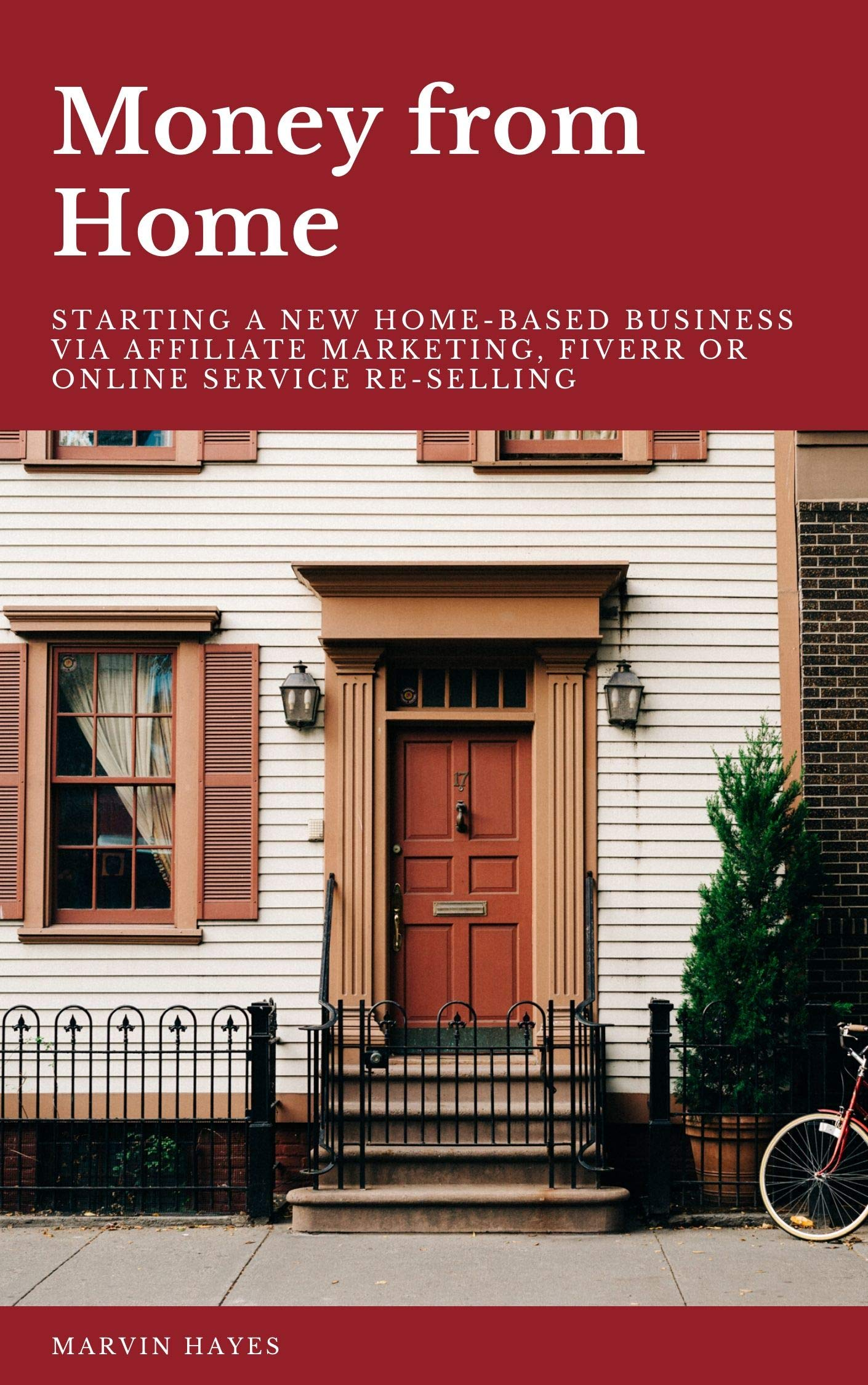 Money from Home: Starting a New Home-Based Business via Affiliate Marketing, Fiverr or Online Service Re-selling