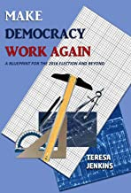 Make Democracy Work Again:: A Blueprint for the 2016 Election and Beyond