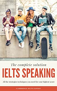 The Complete Solution IELTS Speaking: All the strategies techniques you need for your highest score (English Edition)