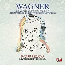 Wagner: Die Meistersinger Von Nürnberg (The Master-Singers of Nuremberg): Overture [Digitally Remastered]