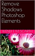 Remove Shadows Photoshop Elements (Photoshop Elements Made Easy Book 195)