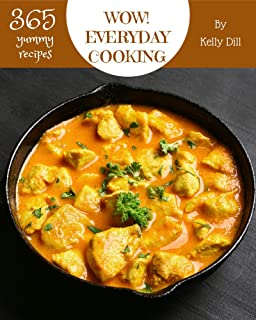 Wow! 365 Yummy Everyday Cooking Recipes: Explore Yummy Everyday Cooking Cookbook NOW!