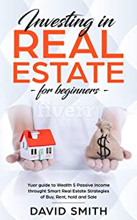 Investing In Real Estate For Beginners: Your Guide To Wealth & Passive Income Through Smart Real Estate Strategies Of Buy,Rent,Hold &Sale(Make Money,Financial Freedom,Small Business,Investor)