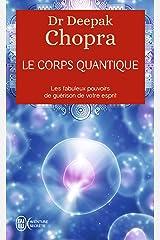 Le corps quantique. Les fabuleux pouvoirs de guérison de votre esprit Format Kindle