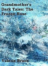 Grandmother's Dark Tales: The Frozen Rose (Dark Faerie Tales Book 1)