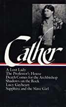 Willa Cather : Later Novels : A Lost Lady / The Professor's House / Death Comes for the Archbishop / Shadows on the Rock /...