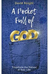 A Pocket Full of God: Transform the Nature of Your Life Kindle Edition