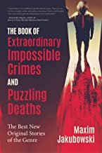 The Book of Extraordinary Impossible Crimes and Puzzling Deaths: The Best New Original Stories of the Genre (Mystery & Detective Anthology) (English Edition)