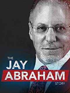 Getting Everything You Can Out of All You've Got: The Jay Abraham Story
