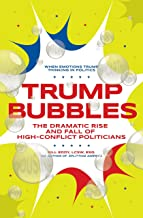 Trump Bubbles: The Dramatic Rise and Fall of High-Conflict Politicians (English Edition)