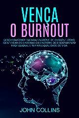 Vença o Burnout: Descubra Como Tratar A Síndrome De Burnout, Como Identificar Os Sintomas Da Síndrome Do Esgotamento Profissional E Ter Mais Qualidade De Vida eBook Kindle