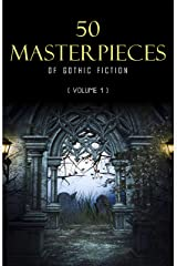 50 Masterpieces of Gothic Fiction Vol. 1: Dracula, Frankenstein, The Tell-Tale Heart, The Picture Of Dorian Gray... (Halloween Stories) Kindle Edition