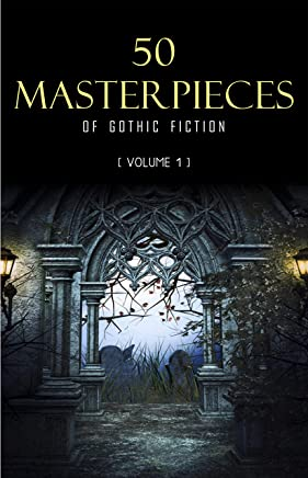 50 Masterpieces of Gothic Fiction Vol. 1: Dracula, Frankenstein, The Tell-Tale Heart, The Picture Of Dorian Gray... (English Edition)