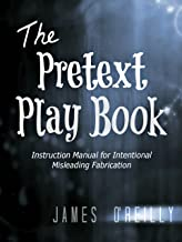 The Pretext Play Book: Instruction Manual for Intentional Misleading Fabrication