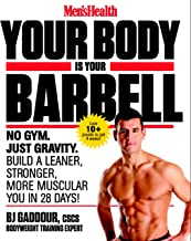 Men's Health Your Body is Your Barbell: No Gym. Just Gravity. Build a Leaner, Stronger, More Muscular You in 28 Days! PDF