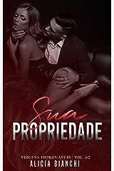 Sua Propriedade | O CEO e a Prostituta Virgem (Virgens Improváveis Livro 2) eBook Kindle