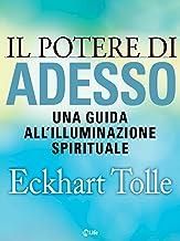 Il potere di Adesso: Una guida all'illuminazione spirituale (Psicologia e crescita personale) (Italian Edition)