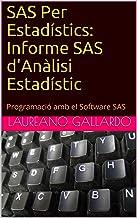SAS Per Estadístics: Informe SAS d'Anàlisi Estadístic: Programació amb el Software SAS (Catalan Edition)