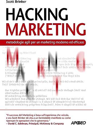 Hacking Marketing: metodologie agili per un marketing moderno ed efficace (Web marketing Vol. 21)