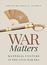 War Matters: Material Culture in the Civil War Era