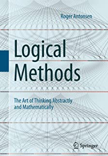 Logical Methods: The Art of Thinking Abstractly and Mathematically