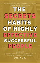 The Secrets Habits of Highly Effective Successful People Bonus 9 SECRETS FINALLY CONFESSED TO HIGHLY SENSITIVE PERSONS: How to be successful - I Will Teach You To Be Rich