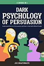 Dark Psychology of Persuasion: Understand the art of persuasion and How to deal with difficult people
