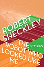 The Robot Who Looked Like Me: Stories