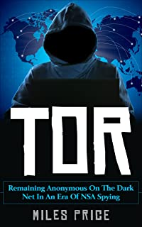 Tor: Remaining Anonymous On The Dark Net In An Era Of NSA Spying