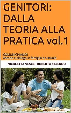 GENITORI: DALLA TEORIA ALLA PRATICA vol.1: COMUNICHIAMO! Ascolto e dialogo in famiglia e a scuola