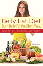 Belly Fat Diet: Burn Belly Fat the Right Way, Look Trim and Slim with No More Fat Belly