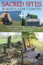 Sacred Sites in North Star Country: Places in Greater New York State (PA,OH,NJ,CT,MA,VT,ONT) That Changed the World