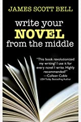 Write Your Novel From The Middle: A New Approach for Plotters, Pantsers and Everyone in Between (Bell on Writing Book 1) Kindle Edition
