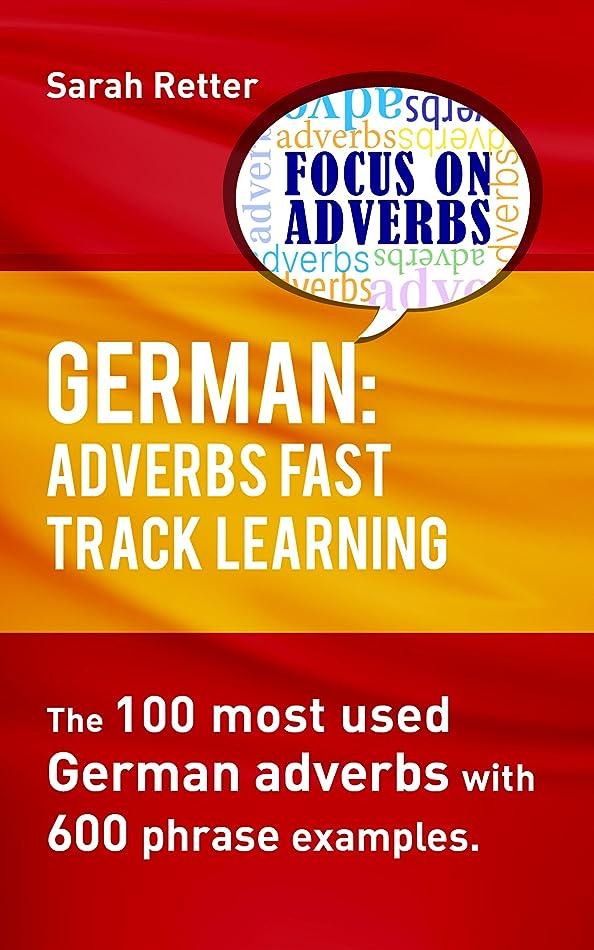 学校の先生めんどりインスタンスGERMAN: ADVERBS FAST TRACK LEARNING.: The 100 most used German adverbs with 600 phrase examples. (English Edition)
