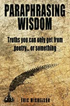Paraphrasing Wisdom: Truths You Can Only Get From Poetry... Or Something