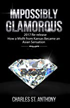 Impossibly Glamorous (2017 Re-release): How a Misfit from Kansas Became an Asian Sensation (Impossibly Glamorous Memoirs Book 1) (English Edition)