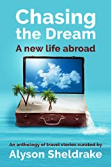 Chasing the Dream - A new life abroad: An anthology of travel stories (The Travel Stories Series) Kindle Edition