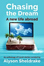 Chasing the Dream - A new life abroad: An anthology of travel stories (The Travel Stories Series)